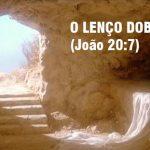 COLUNA DO EDU – POR QUE JESUS DOBROU O LENÇO?